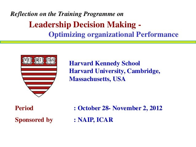 Period : October 28- November 2, 2012 Sponsored by : NAIP, ICAR Leadership Decision Making - Optimizing organizational Per...