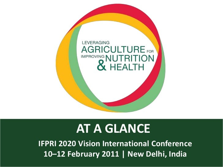 AT A GLANCE<br />IFPRI 2020 Vision International Conference <br />10–12 February 2011 | New Delhi, India<br />