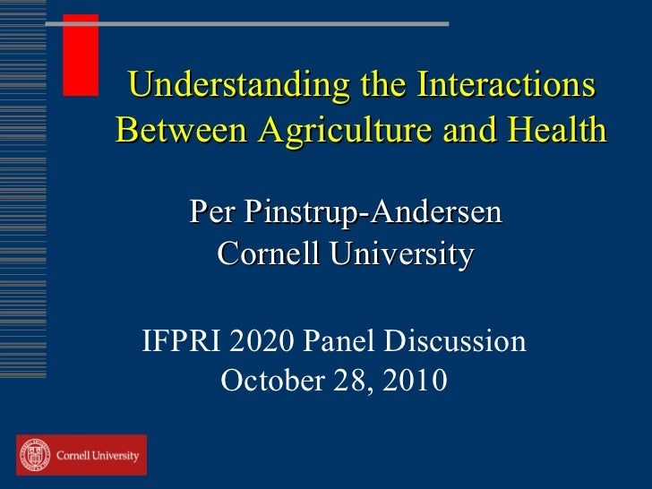 Understanding the Interactions Between Agriculture and Health Per Pinstrup-Andersen Cornell University IFPRI 2020 Panel Di...