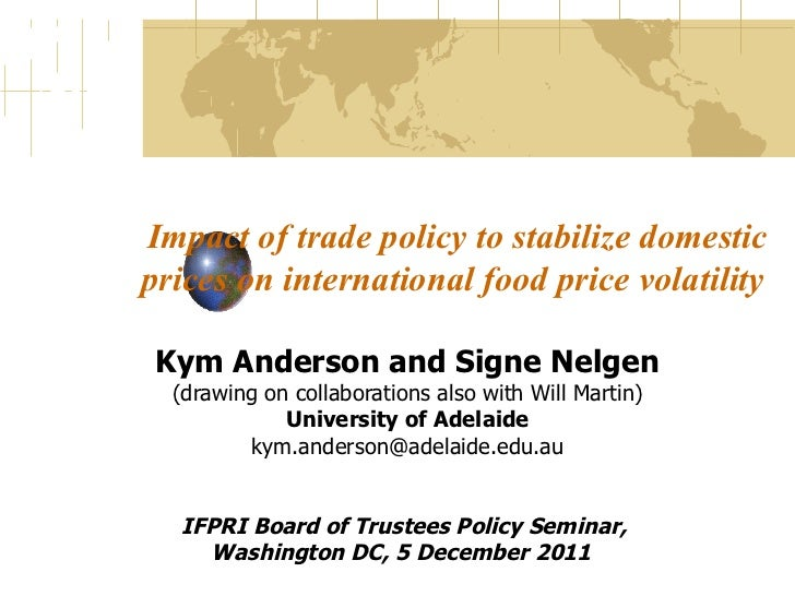 Impact of trade policy to stabilize domestic prices on international food price volatility  Kym Anderson and Signe Nelgen ...