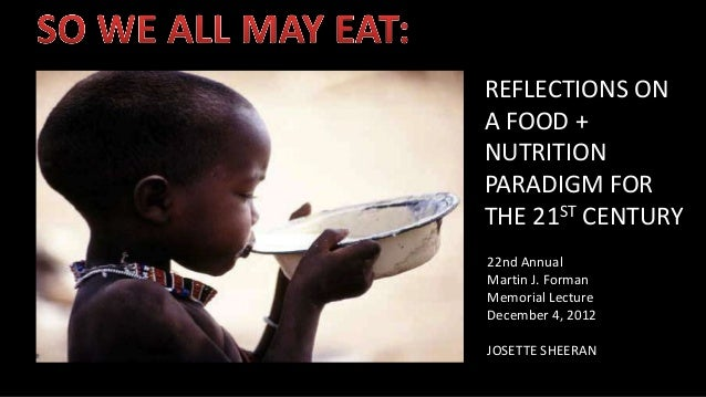 REFLECTIONS ONA FOOD +NUTRITIONPARADIGM FORTHE 21 ST CENTURY22nd AnnualMartin J. FormanMemorial LectureDecember 4, 2012JOS...