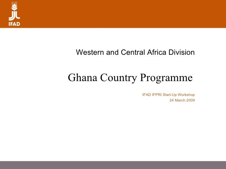 Western and Central Africa Division Ghana Country Programme      IFAD IFPRI Start-Up Workshop 24 March 2009