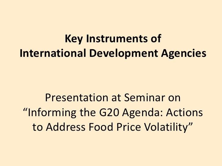 "Key Instruments of International Development AgenciesPresentation at Seminar on""Informing the G20 Agenda: Actions to Addre..."