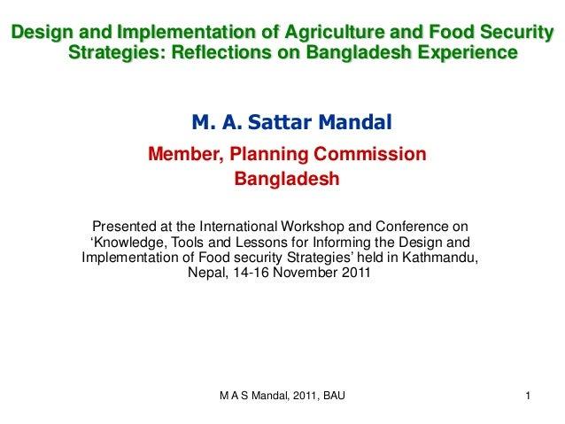 M A S Mandal, 2011, BAU 1 M. A. Sattar Mandal Member, Planning Commission Bangladesh Presented at the International Worksh...