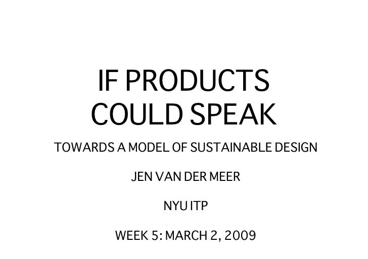 IF PRODUCTS      COULD SPEAK TOWARDS A MODEL OF SUSTAINABLE DESIGN             JEN VAN DER MEER                 NYU ITP   ...
