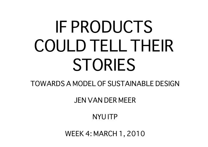 IF PRODUCTS COULD TELL THEIR      STORIES TOWARDS A MODEL OF SUSTAINABLE DESIGN             JEN VAN DER MEER              ...