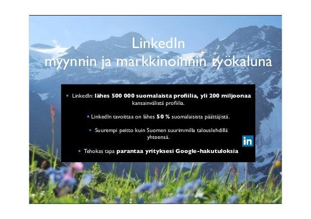 LinkedIn myynnin ja markkinoinnin työkaluna • LinkedIn: lähes 500 000 suomalaista profiilia, yli 200 miljoonaa kansainvälis...