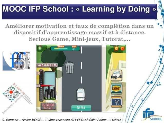 MOOC IFP School : « Learning by Doing » O. Bernaert – Atelier MOOC – 13ième rencontre du FFFOD à Saint Brieuc – 11/2015 Am...