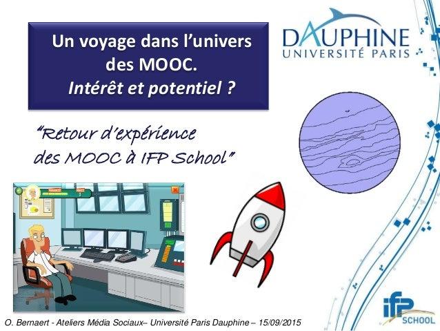 """Un voyage dans l'univers des MOOC. Intérêt et potentiel ? """"Retour d'expérience des MOOC à IFP School"""" O. Bernaert - Atelie..."""