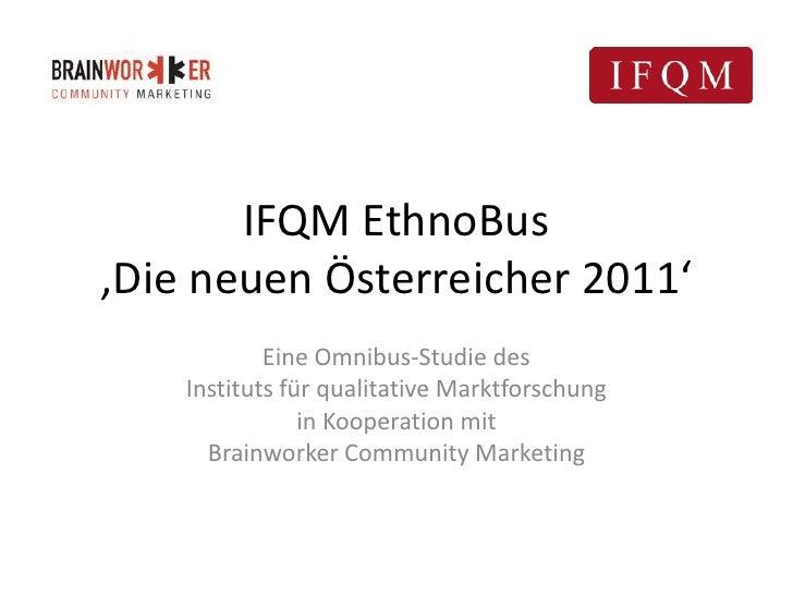 IFQM EthnoBus'Die neuen Österreicher 2011'<br />Eine Omnibus-Studie des Instituts für qualitative Marktforschung in Kooper...