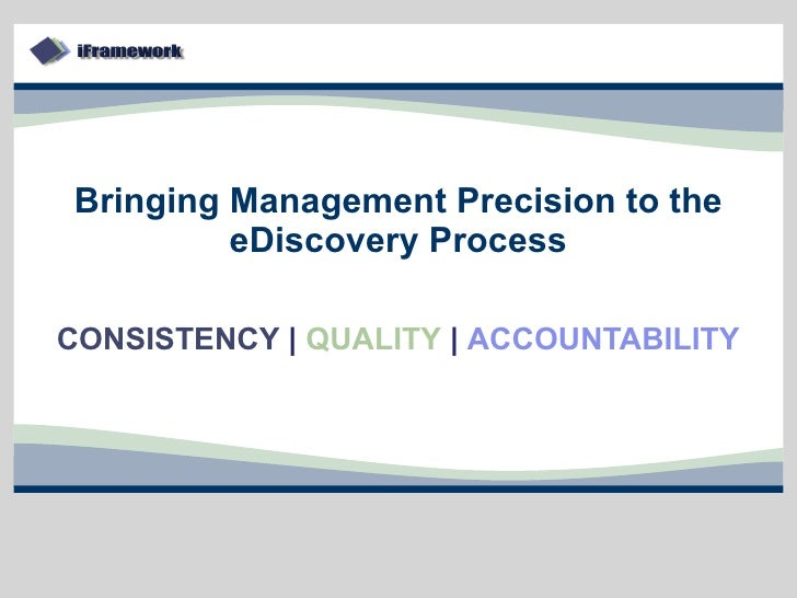 Bringing Management Precision to the eDiscovery Process CONSISTENCY     QUALITY     ACCOUNTABILITY