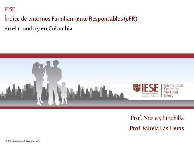 ©IESE Business School -Barcelona -2011 Página 1 IESE Índice deentornos FamiliarmenteResponsables(eFR) en elmundoy en Colom...