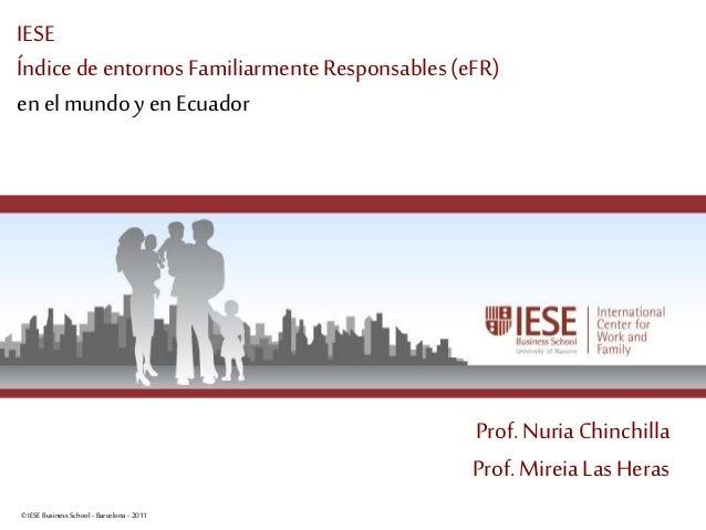 ©IESE Business School -Barcelona -2011 Página 1 IESE Índice deentornos FamiliarmenteResponsables(eFR) en elmundoy en Ecuad...