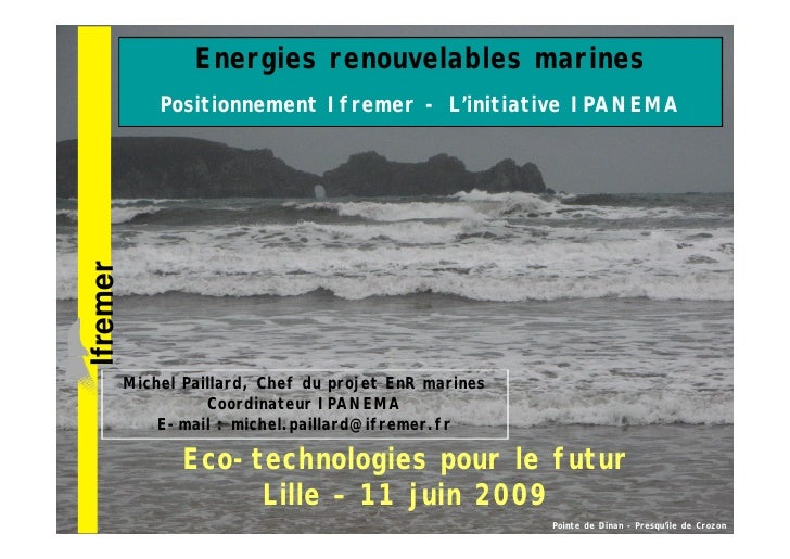 Energies renouvelables marines lfremer       Positionnement Ifremer - L'initiative IPANEMA               Michel Paillard, ...