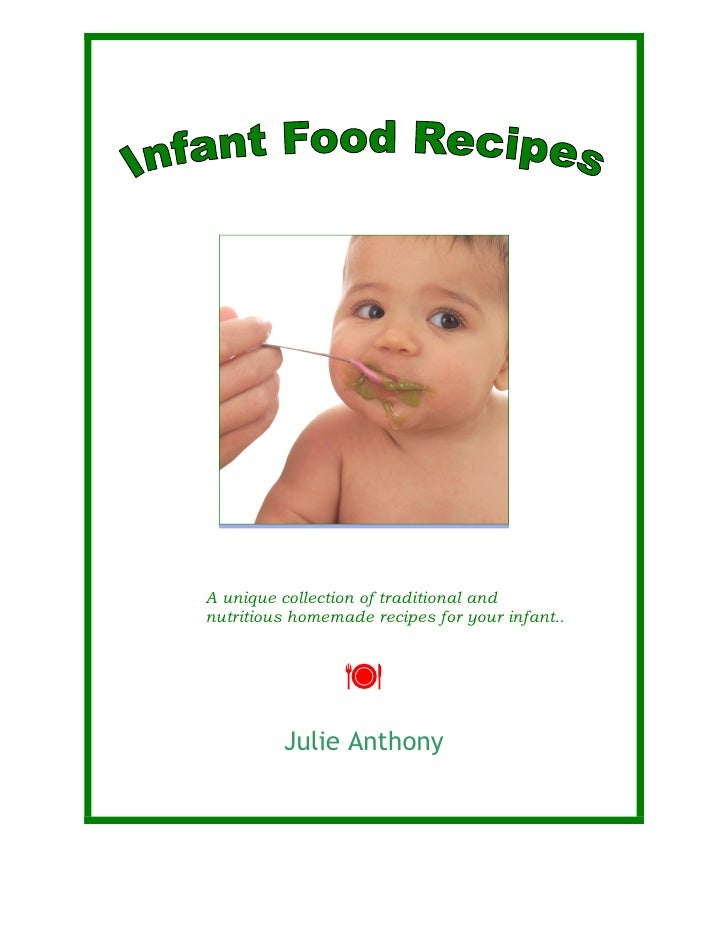 A unique collection of traditional and nutritious homemade recipes for your infant..              Julie Anthony