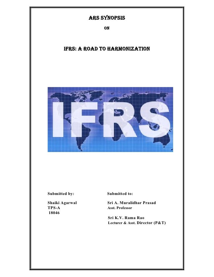 ARS Synopsis                       On           IFRS: A ROAD TO HARMONIZATION     Submitted by:          Submitted to:  Sh...