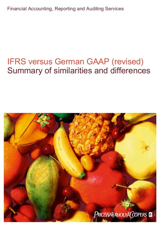 Financial Accounting, Reporting and Auditing Services IFRS versus German GAAP (revised) Summary of similarities and differ...