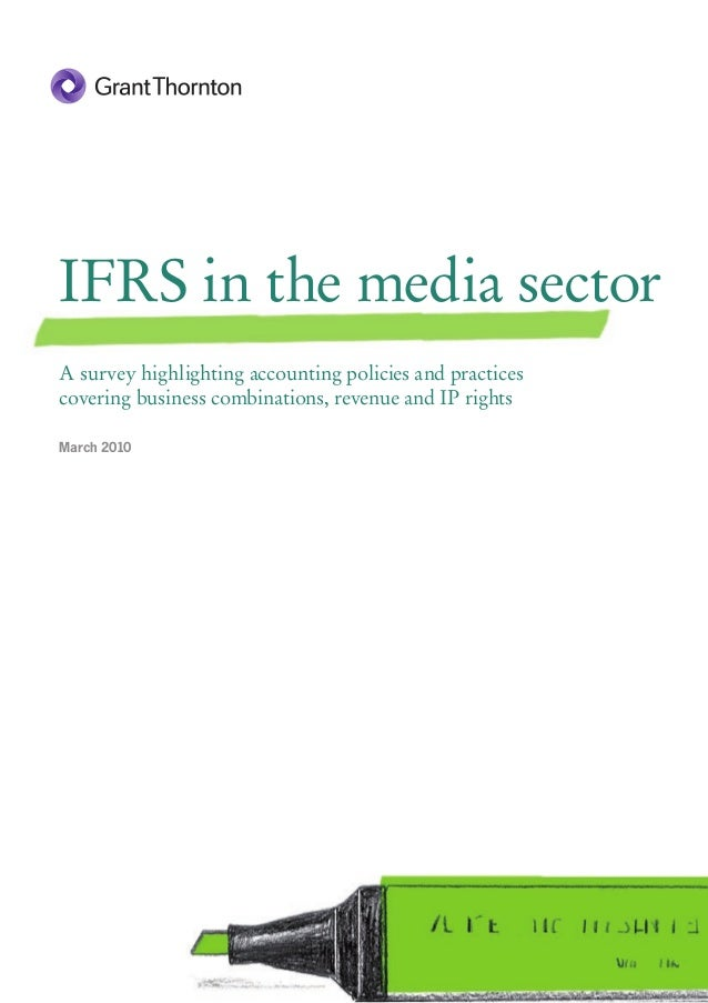IFRS in the media sector A survey highlighting accounting policies and practices covering business combinations, revenue a...
