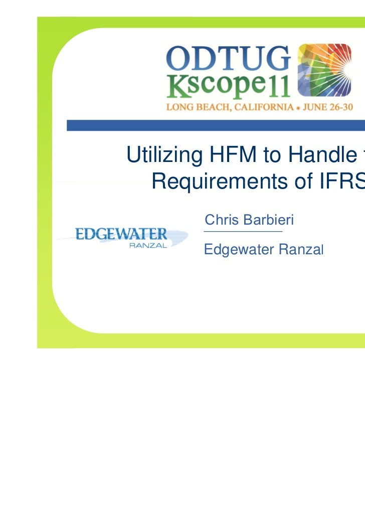 Utilizing HFM to Handle the   Requirements of IFRS       Chris Barbieri       Edgewater Ranzal