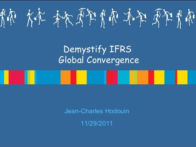 Demystify IFRS Global Convergence  Jean-Charles Hodouin 11/29/2011