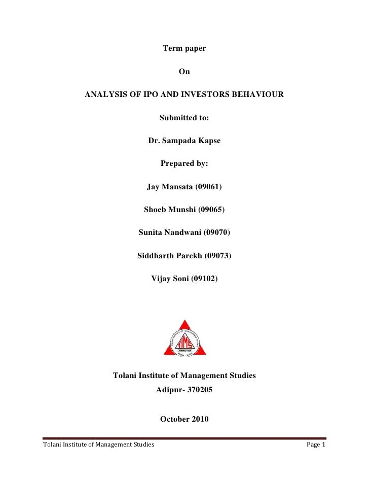 Term paper<br />On<br />ANALYSIS OF IPO AND INVESTORS BEHAVIOUR<br />Submitted to:<br />Dr. Sampada Kapse<br />Prepared by...