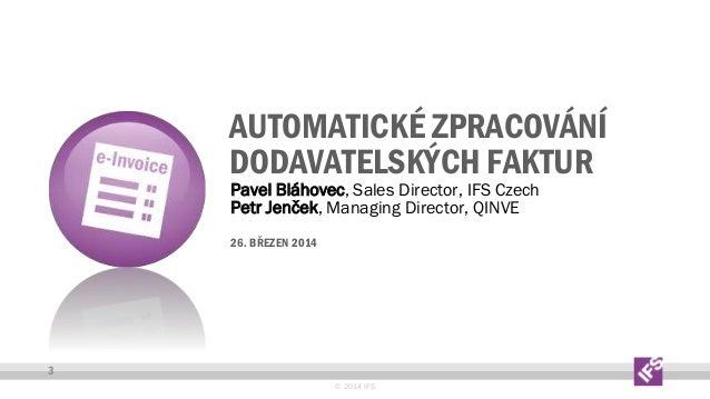 AUTOMATICKÉ ZPRACOVÁNÍ DODAVATELSKÝCH FAKTUR Pavel Bláhovec, Sales Director, IFS Czech Petr Jenček, Managing Director, QIN...