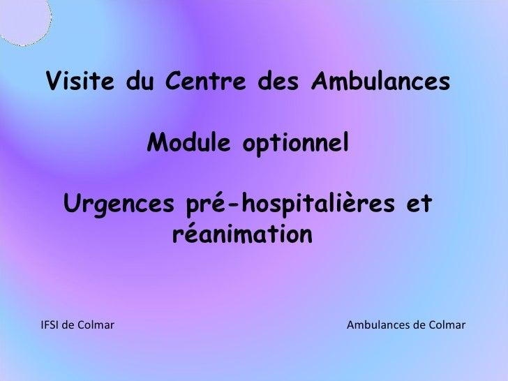 Visite du Centre des Ambulances Module optionnel Urgences pré-hospitalières et réanimation  IFSI de Colmar Ambulances de C...