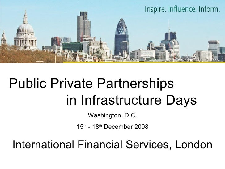 Public Private Partnerships  in Infrastructure Days Washington, D.C. 15 th  - 18 th  December 2008 International Financial...