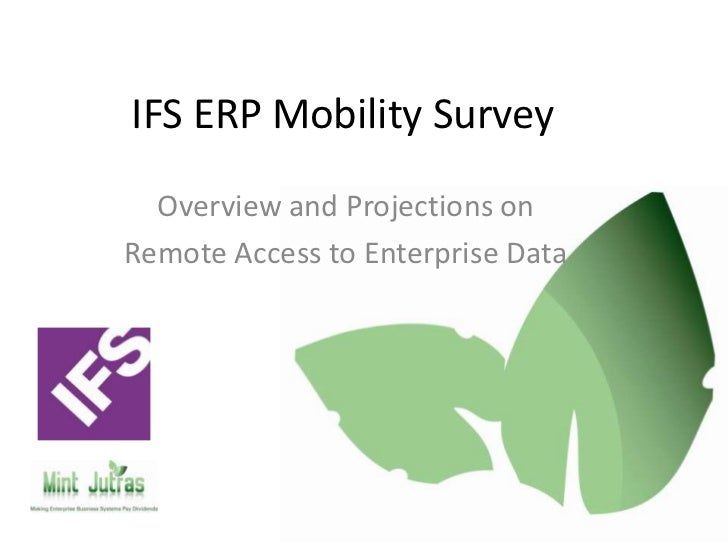 IFS ERP Mobility Survey<br />Overview and Projections on<br />Remote Access to Enterprise Data<br />