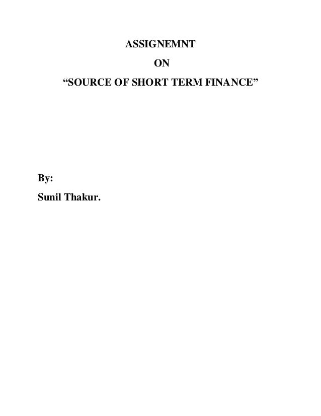 """ASSIGNEMNT ON """"SOURCE OF SHORT TERM FINANCE""""  By: Sunil Thakur."""