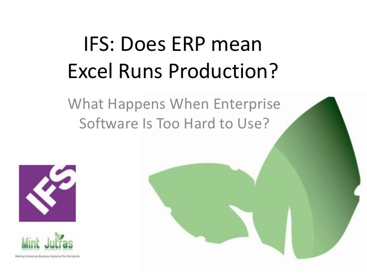 IFS: Does ERP meanExcel Runs Production?<br />What Happens When Enterprise Software Is Too Hard to Use?<br />