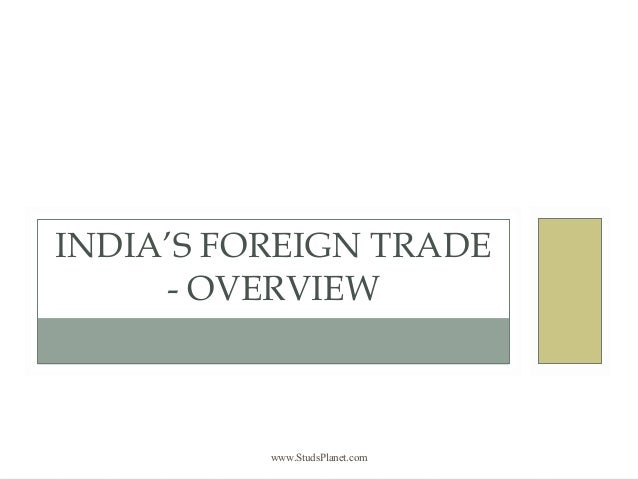 INDIA'S FOREIGN TRADE - OVERVIEW www.StudsPlanet.com