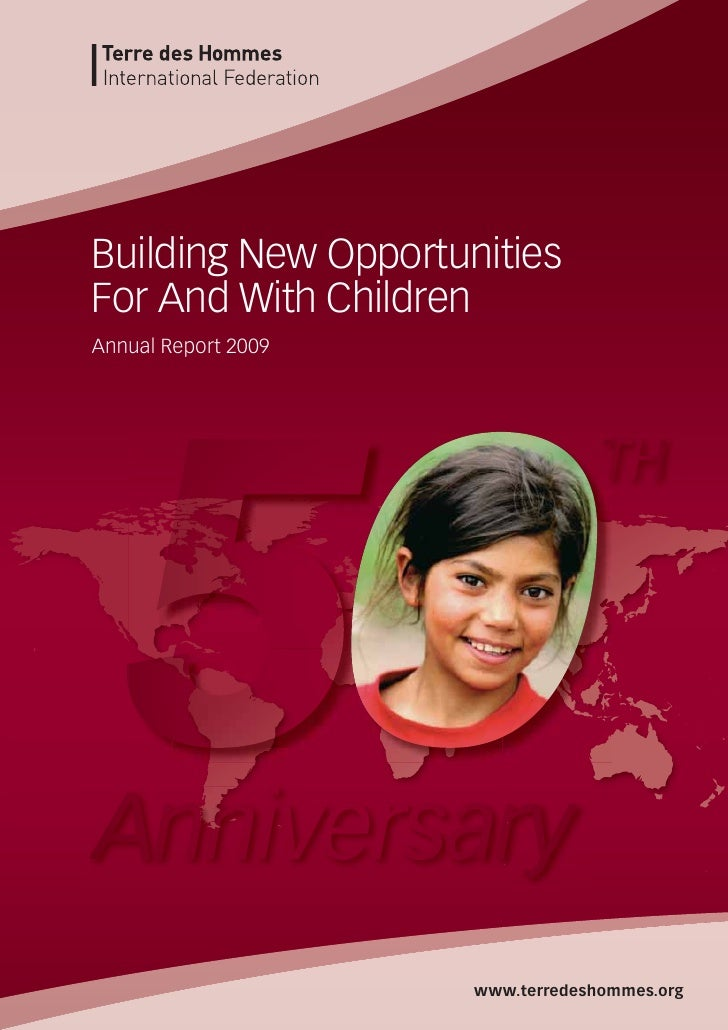 Building New OpportunitiesFor And With ChildrenAnnual Report 2009                     www.terredeshommes.org