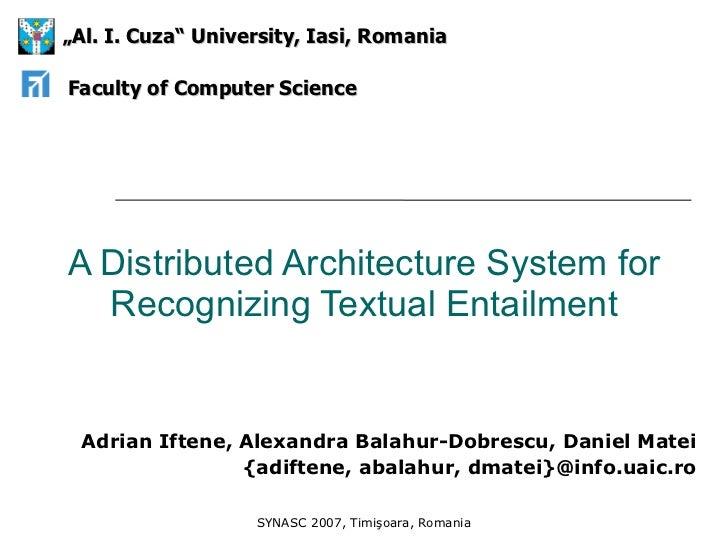 A Distributed Architecture System for Recognizing Textual Entailment Adrian Iftene, Alexandra Balahur-Dobrescu, Daniel Mat...