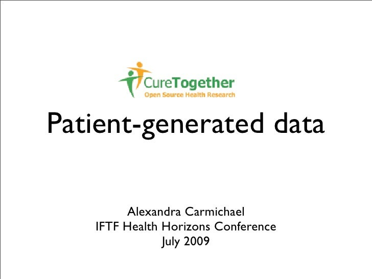 Patient-generated data          Alexandra Carmichael    IFTF Health Horizons Conference                July 2009