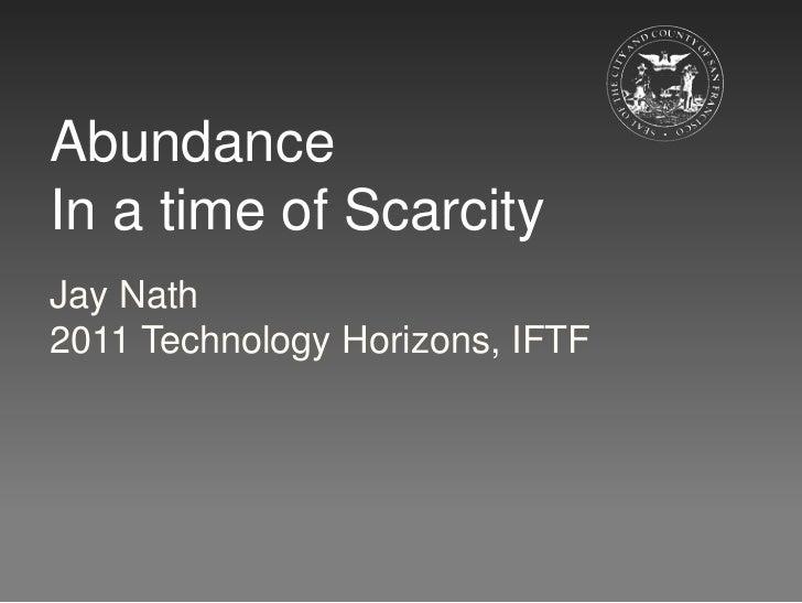 AbundanceIn a time of ScarcityJay Nath2011 Technology Horizons, IFTF