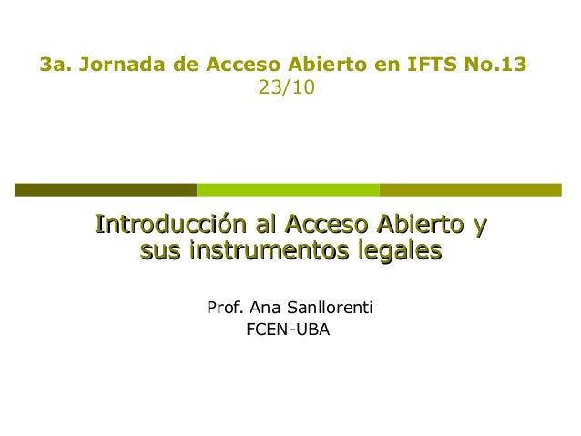 Introducción al Acceso Abierto y sus instrumentos legales. Ana María Sanllorenti (FCEN - UBA)