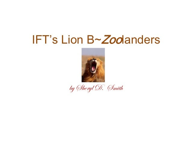 IFT's Lion B~Zoolanders by Sheryl D. Smith