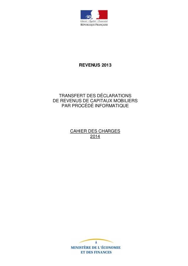 REVENUS 2013  TRANSFERT DES DÉCLARATIONS DE REVENUS DE CAPITAUX MOBILIERS PAR PROCÉDÉ INFORMATIQUE  CAHIER DES CHARGES 201...