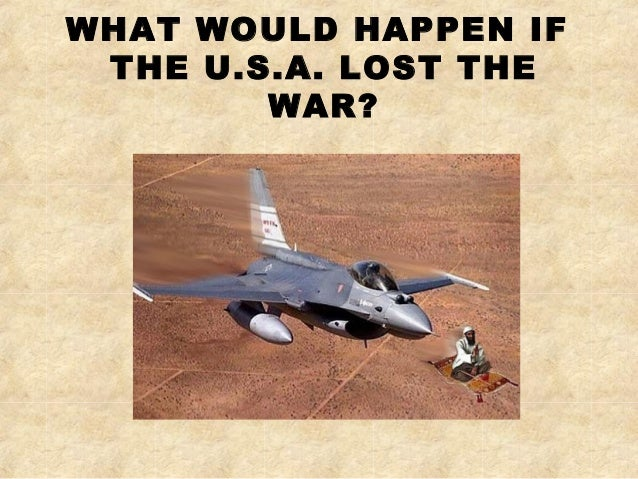 What would happen if the USA lost the war