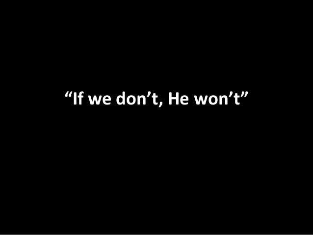 """""""If we don't, He won't"""""""