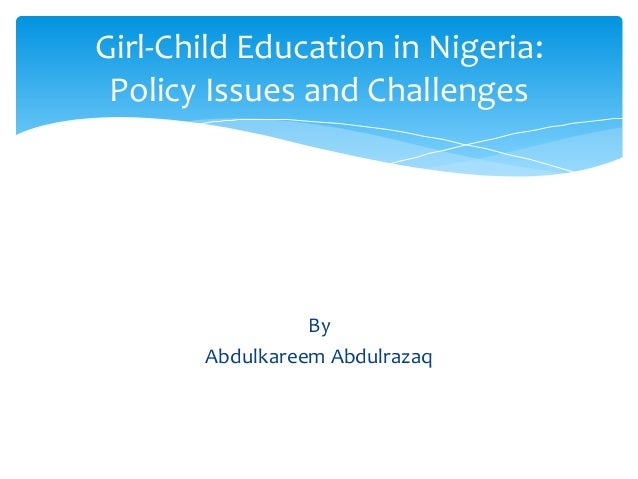 challenges of girl child education Chapter one the global challenge of education for all 25 girls, children in difficult circumstances, and those belonging to ethnic minorities, have this study is the first attempt we know of to analyze the challenge of educa.