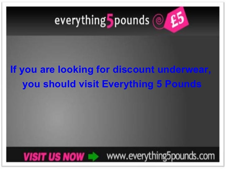 If you are looking for discount underwear, you should visit Everything 5 Pounds