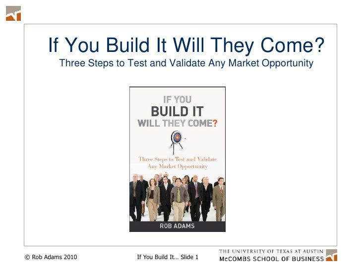 If You Build It Will They Come?Three Steps to Test and Validate Any Market Opportunity<br />