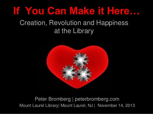 If you can make it here: Creation, Revolution, and Happiness at the Library