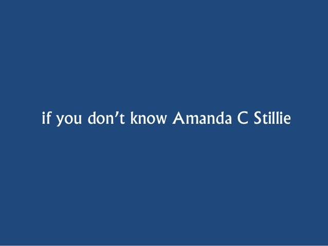 if you don't know Amanda C Stillie