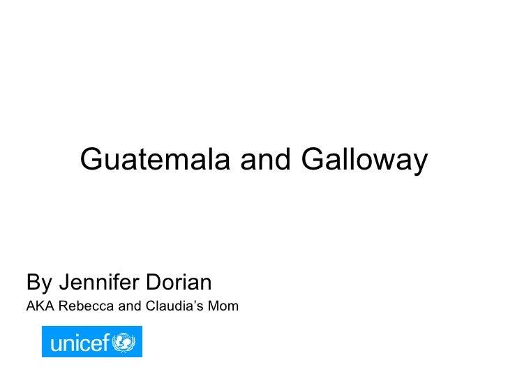 Guatemala and Galloway By Jennifer Dorian AKA Rebecca and Claudia's Mom
