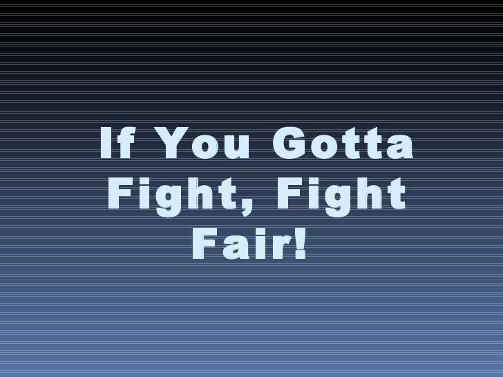 If You Gotta Fight, Fight Fair!