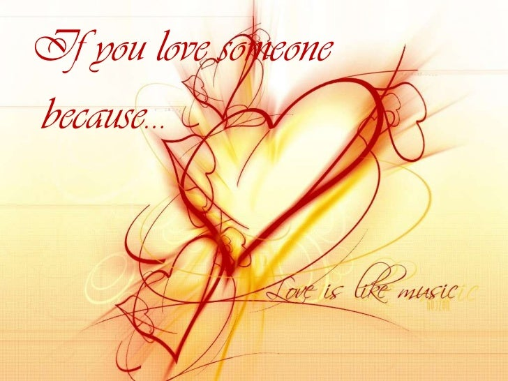 If you love someone <br />because…<br />