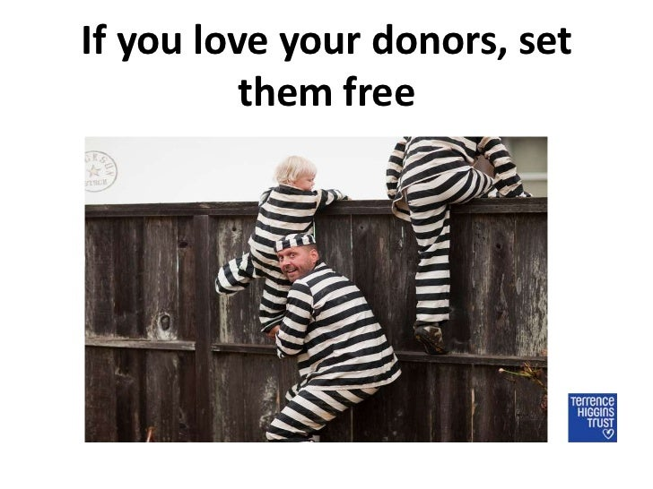 If you love your donors, set          them free